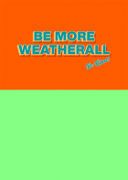 Be More Weatherall